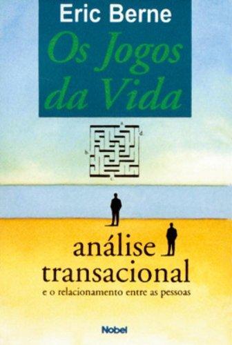 Os Jogos Da Vida - Análise Transacional e o Relacionamento Entre as Pessoas